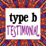 type b testimonials